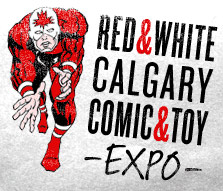 Upcoming Conventions - Red & White Calgary Comic & Toy Expo